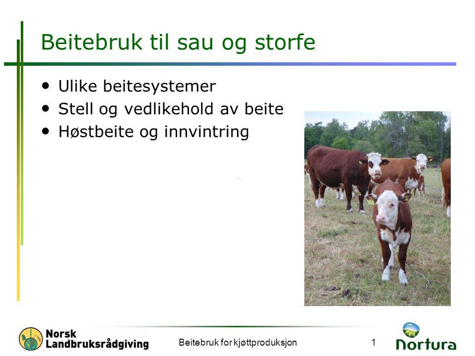 Beitebruk til sau og storfe • Ulike beitesystemer • Stell og vedlikehold av beite • Høstbeite og innvintring Beitebruk for kjøttproduksjon1