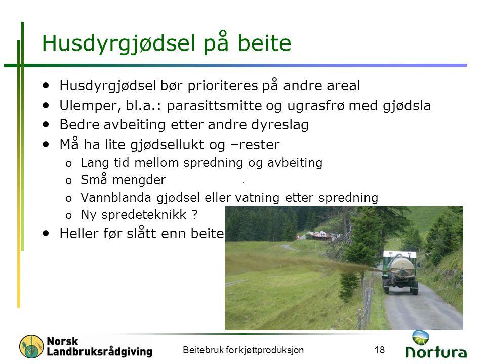 Husdyrgjødsel på beite • Husdyrgjødsel bør prioriteres på andre areal • Ulemper, bl.a.: parasittsmitte og ugrasfrø med gjødsla • Bedre avbeiting etter