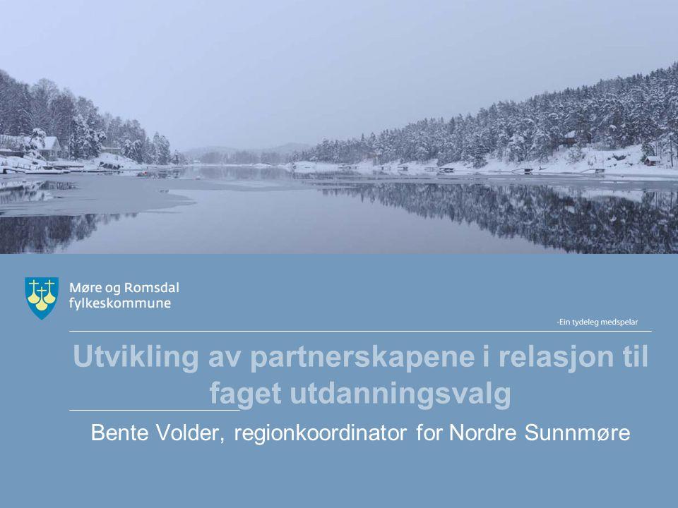 Utvikling av partnerskapene i relasjon til faget utdanningsvalg Bente Volder, regionkoordinator for Nordre Sunnmøre