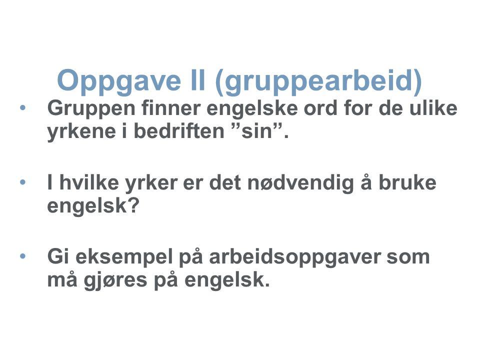 Oppgave II (gruppearbeid) •Gruppen finner engelske ord for de ulike yrkene i bedriften sin .