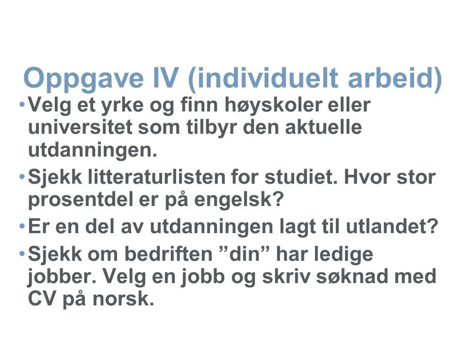 Oppgave IV (individuelt arbeid) •Velg et yrke og finn høyskoler eller universitet som tilbyr den aktuelle utdanningen.
