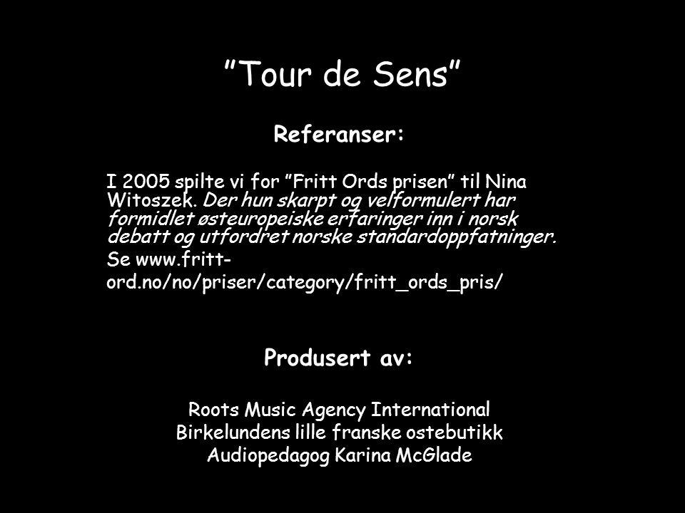 """""""Tour de Sens"""" Referanser: I 2005 spilte vi for """"Fritt Ords prisen"""" til Nina Witoszek. Der hun skarpt og velformulert har formidlet østeuropeiske erfa"""