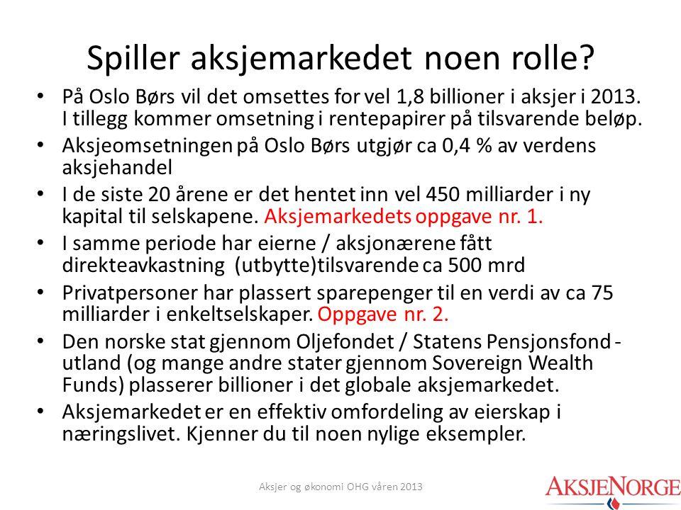 Spiller aksjemarkedet noen rolle? • På Oslo Børs vil det omsettes for vel 1,8 billioner i aksjer i 2013. I tillegg kommer omsetning i rentepapirer på