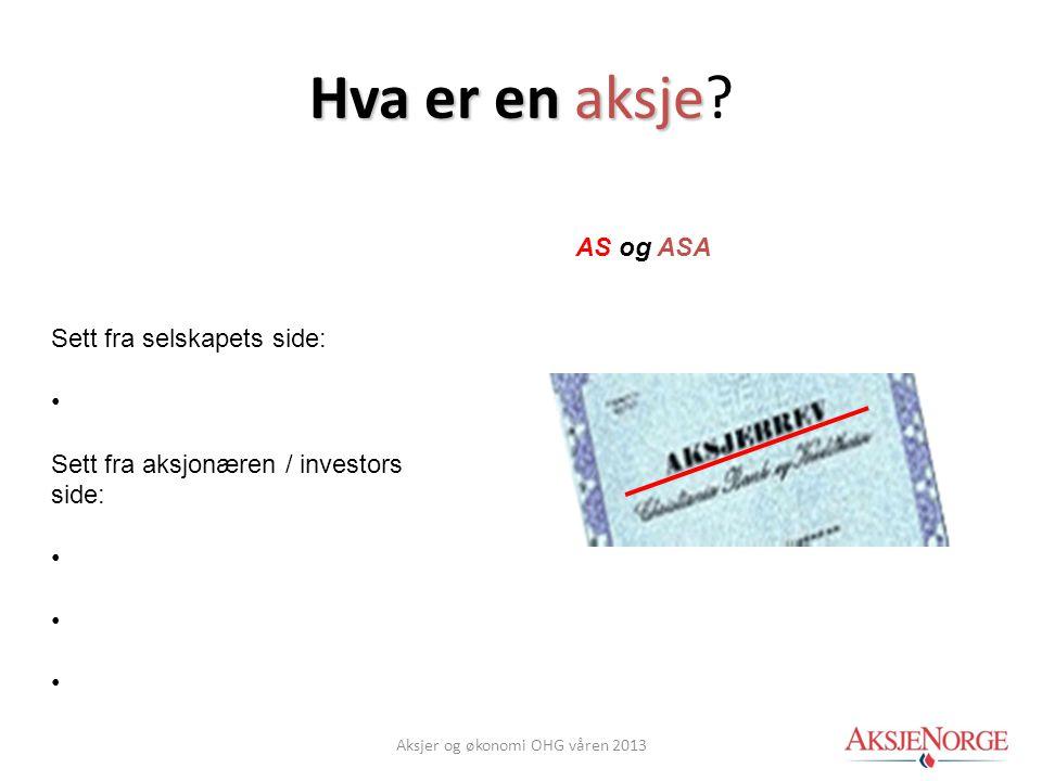 Hva er en aksje Hva er en aksje? AS og ASA Sett fra selskapets side: • Sett fra aksjonæren / investors side: • Aksjer og økonomi OHG våren 2013