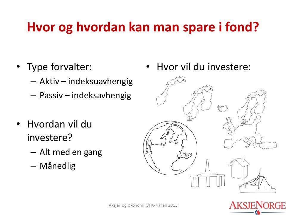 • Type forvalter: – Aktiv – indeksuavhengig – Passiv – indeksavhengig • Hvordan vil du investere? – Alt med en gang – Månedlig • Hvor vil du investere