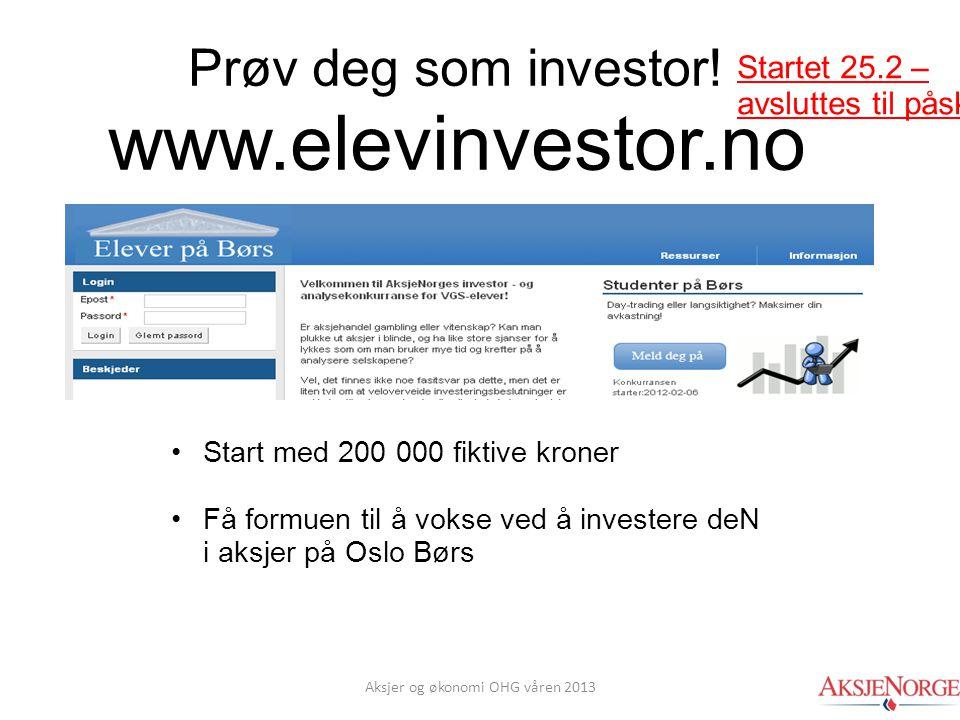 Prøv deg som investor! www.elevinvestor.no •Start med 200 000 fiktive kroner •Få formuen til å vokse ved å investere deN i aksjer på Oslo Børs Startet