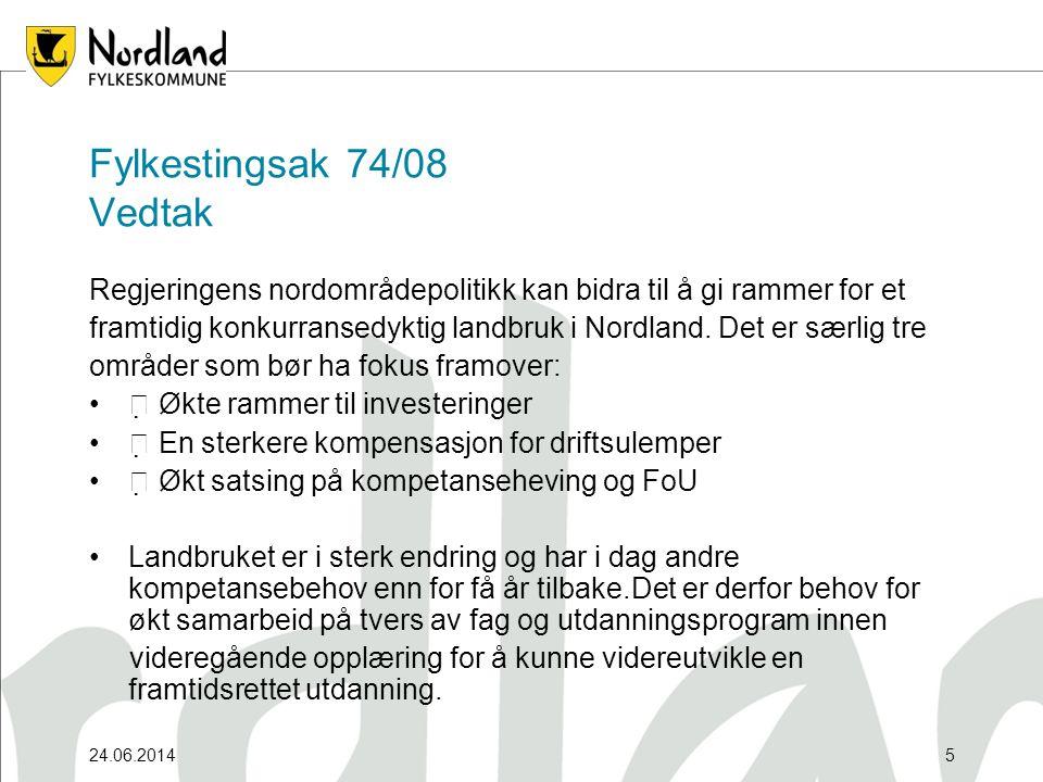 24.06.20145 Fylkestingsak 74/08 Vedtak Regjeringens nordområdepolitikk kan bidra til å gi rammer for et framtidig konkurransedyktig landbruk i Nordland.