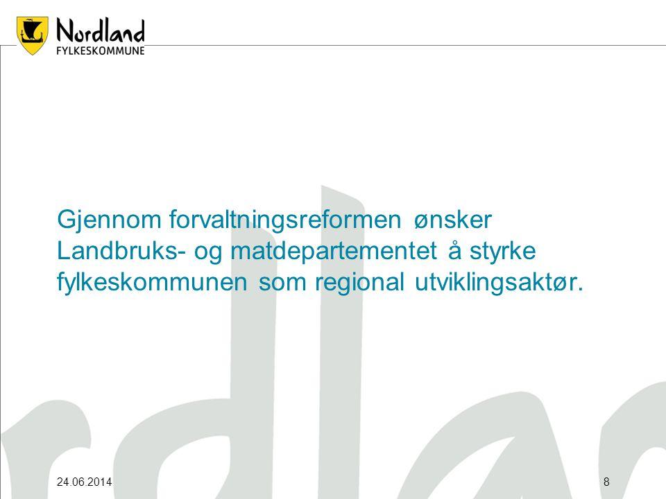 24.06.20148 Gjennom forvaltningsreformen ønsker Landbruks- og matdepartementet å styrke fylkeskommunen som regional utviklingsaktør.