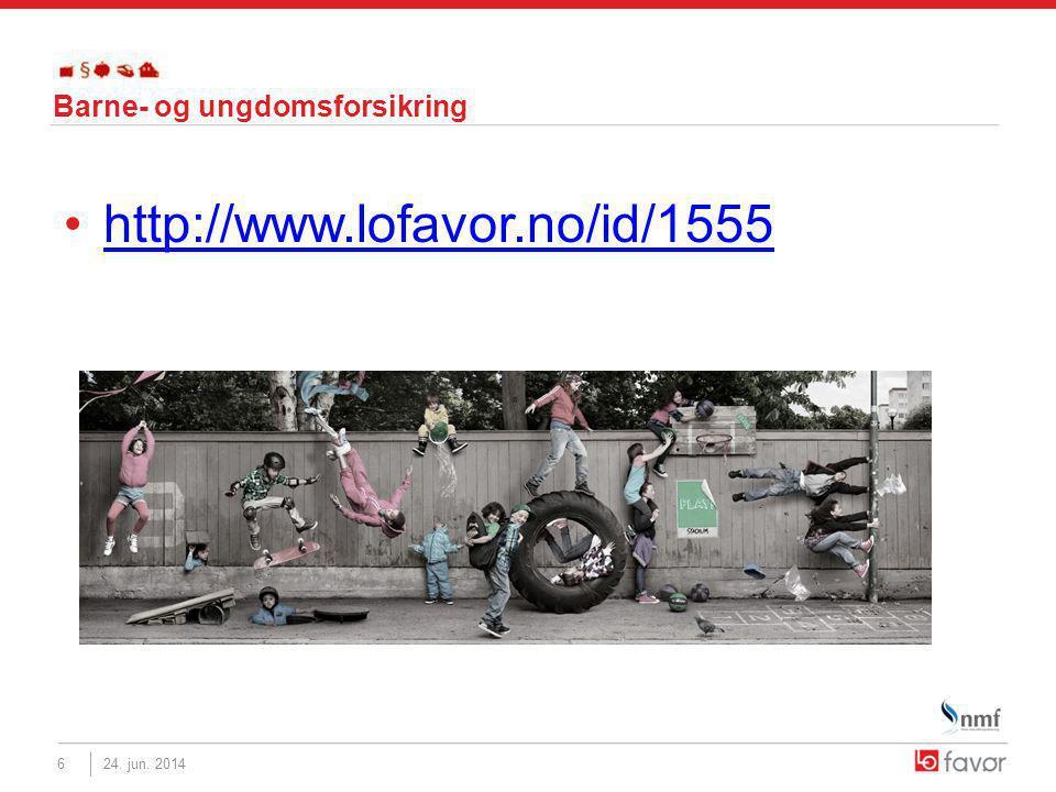 Barne- og ungdomsforsikring •http://www.lofavor.no/id/1555http://www.lofavor.no/id/1555 24.