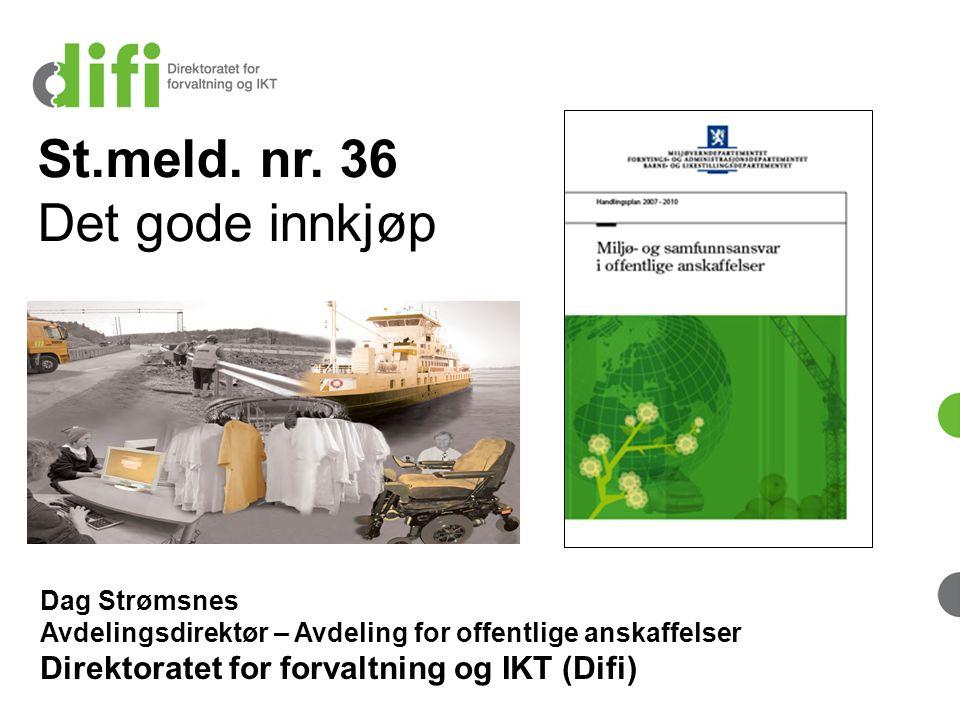 Dag Strømsnes Avdelingsdirektør – Avdeling for offentlige anskaffelser Direktoratet for forvaltning og IKT (Difi) St.meld. nr. 36 Det gode innkjøp