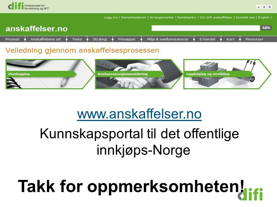 www.anskaffelser.no Kunnskapsportal til det offentlige innkjøps-Norge Takk for oppmerksomheten!