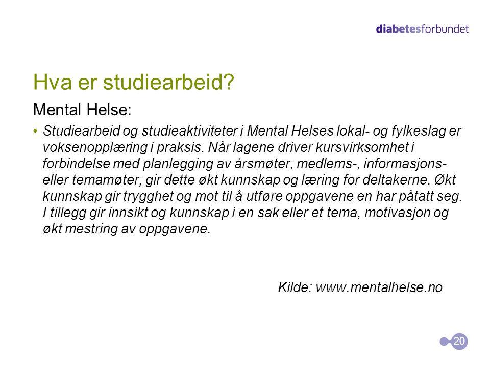 Hva er studiearbeid? Mental Helse: •Studiearbeid og studieaktiviteter i Mental Helses lokal- og fylkeslag er voksenopplæring i praksis. Når lagene dri