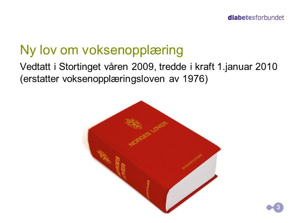 Ny lov om voksenopplæring Vedtatt i Stortinget våren 2009, tredde i kraft 1.januar 2010 (erstatter voksenopplæringsloven av 1976) 3