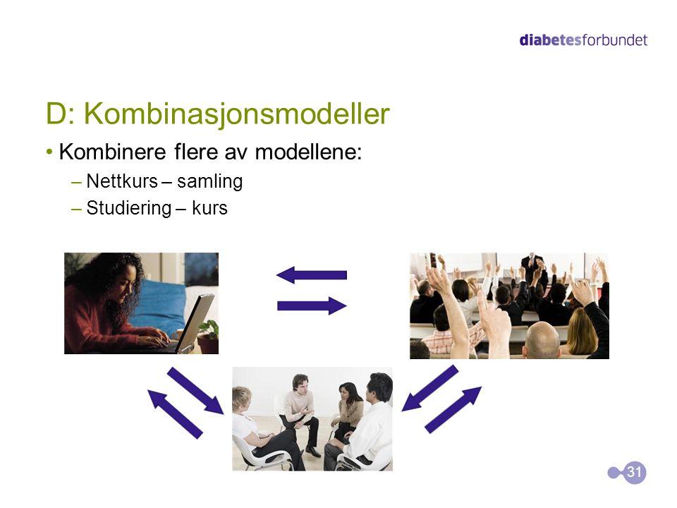 D: Kombinasjonsmodeller •Kombinere flere av modellene: –Nettkurs – samling –Studiering – kurs 31