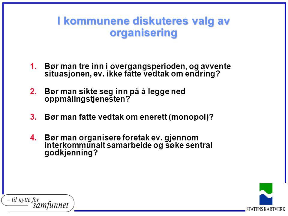 I kommunene diskuteres valg av organisering 1.Bør man tre inn i overgangsperioden, og avvente situasjonen, ev. ikke fatte vedtak om endring? 2.Bør man