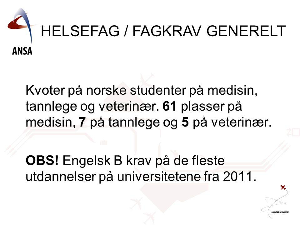 Kvoter på norske studenter på medisin, tannlege og veterinær. 61 plasser på medisin, 7 på tannlege og 5 på veterinær. OBS! Engelsk B krav på de fleste