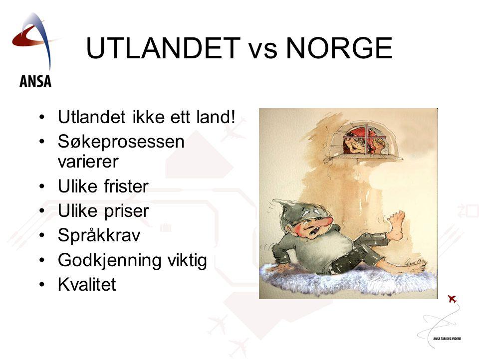 UTLANDET vs NORGE •Utlandet ikke ett land! •Søkeprosessen varierer •Ulike frister •Ulike priser •Språkkrav •Godkjenning viktig •Kvalitet