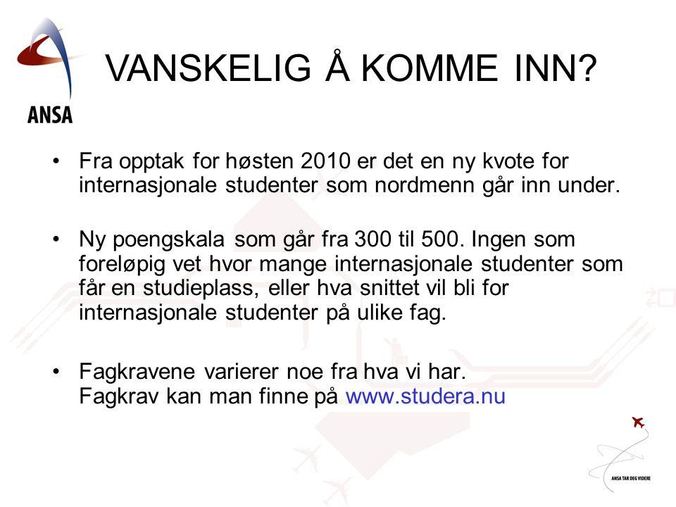 •Fra opptak for høsten 2010 er det en ny kvote for internasjonale studenter som nordmenn går inn under. •Ny poengskala som går fra 300 til 500. Ingen