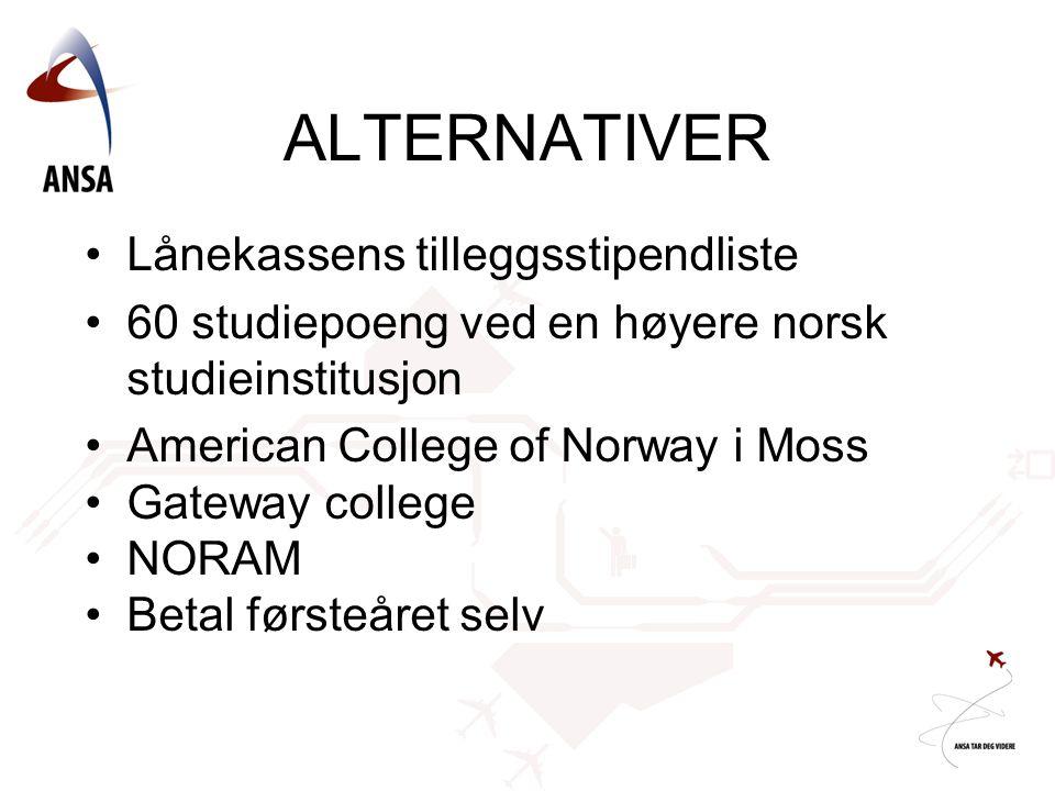 •Lånekassens tilleggsstipendliste •60 studiepoeng ved en høyere norsk studieinstitusjon •American College of Norway i Moss •Gateway college •NORAM •Be