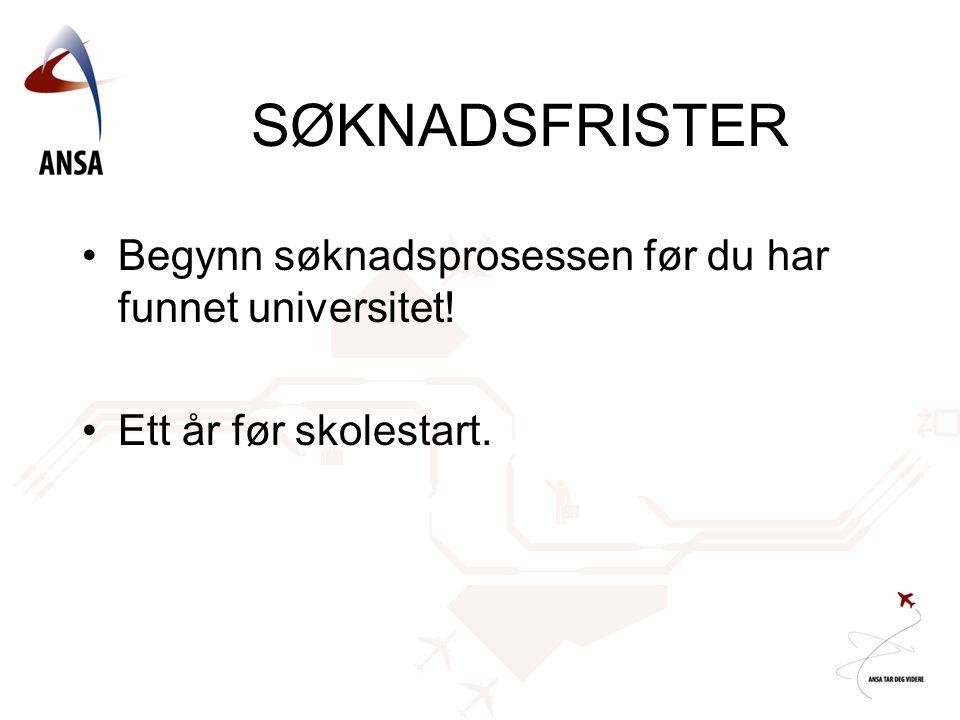 SØKNADSFRISTER •Begynn søknadsprosessen før du har funnet universitet! •Ett år før skolestart.