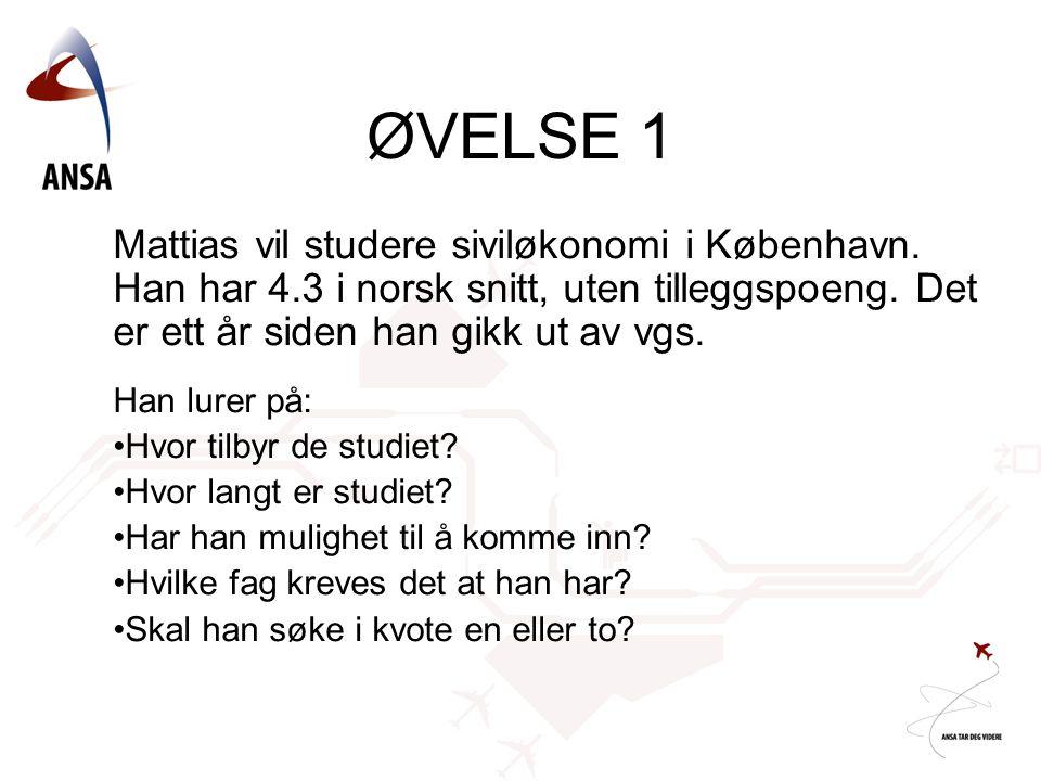 Mattias vil studere siviløkonomi i København. Han har 4.3 i norsk snitt, uten tilleggspoeng. Det er ett år siden han gikk ut av vgs. Han lurer på: •Hv