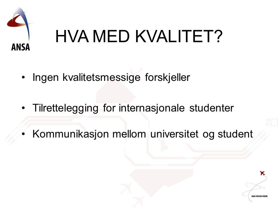 •Ingen kvalitetsmessige forskjeller •Tilrettelegging for internasjonale studenter •Kommunikasjon mellom universitet og student HVA MED KVALITET?
