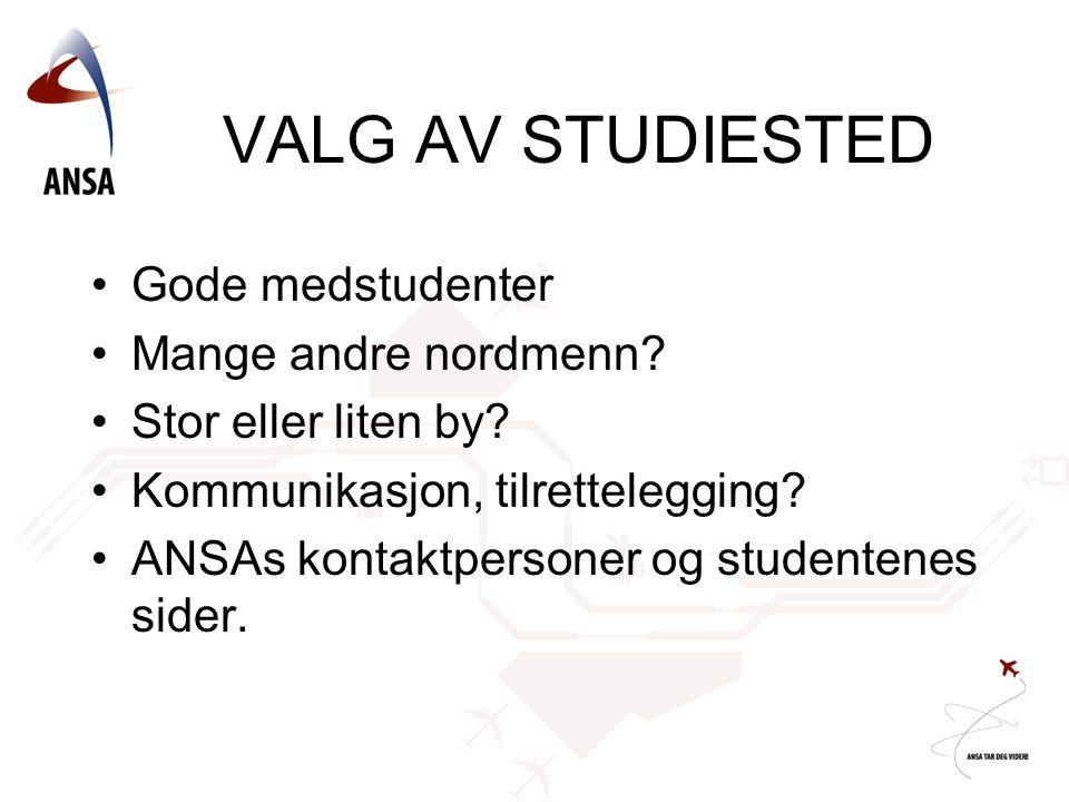 VALG AV STUDIESTED •Gode medstudenter •Mange andre nordmenn? •Stor eller liten by? •Kommunikasjon, tilrettelegging? •ANSAs kontaktpersoner og studente