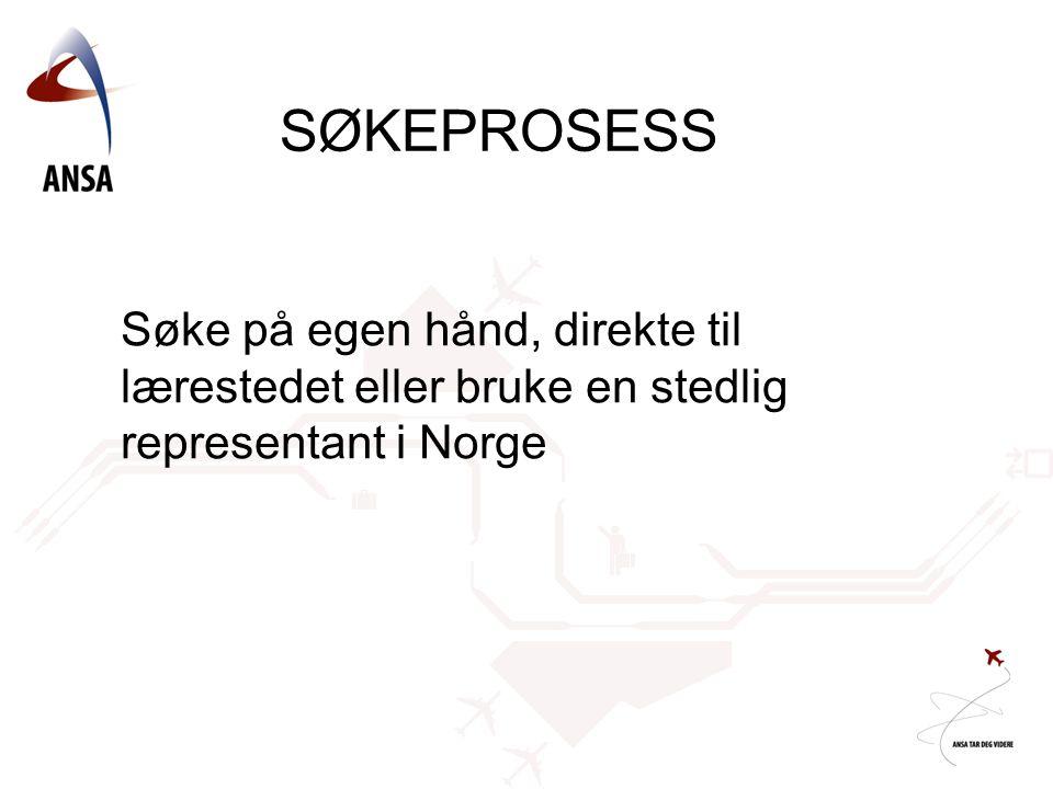 SØKEPROSESS Søke på egen hånd, direkte til lærestedet eller bruke en stedlig representant i Norge
