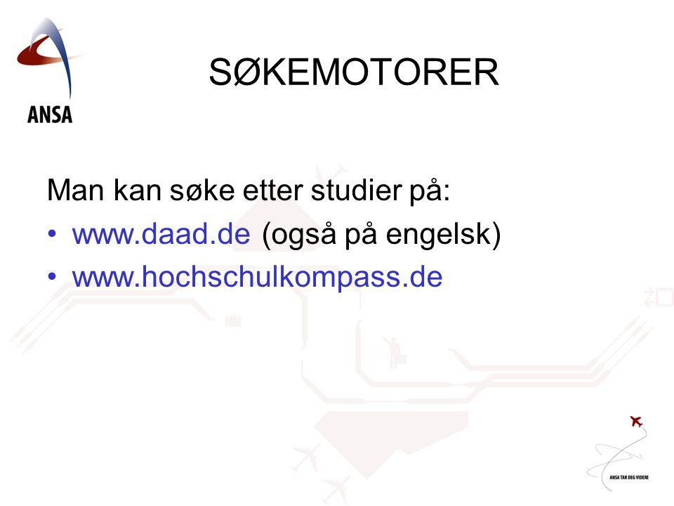 SØKEMOTORER Man kan søke etter studier på: •www.daad.de (også på engelsk) •www.hochschulkompass.de