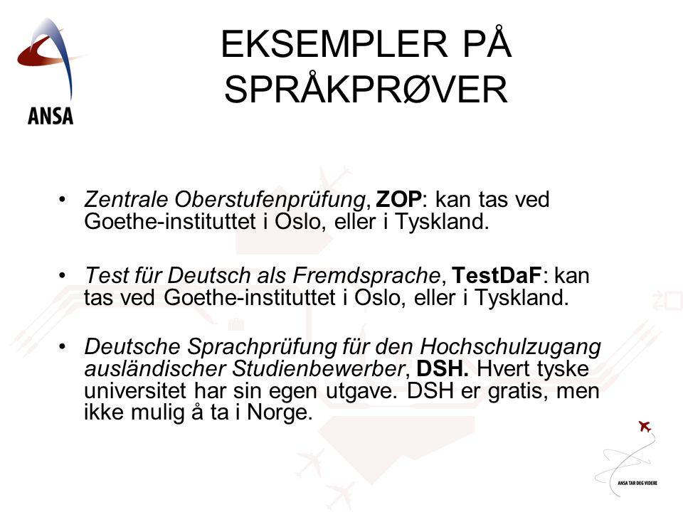 EKSEMPLER PÅ SPRÅKPRØVER •Zentrale Oberstufenprüfung, ZOP: kan tas ved Goethe-instituttet i Oslo, eller i Tyskland. •Test für Deutsch als Fremdsprache