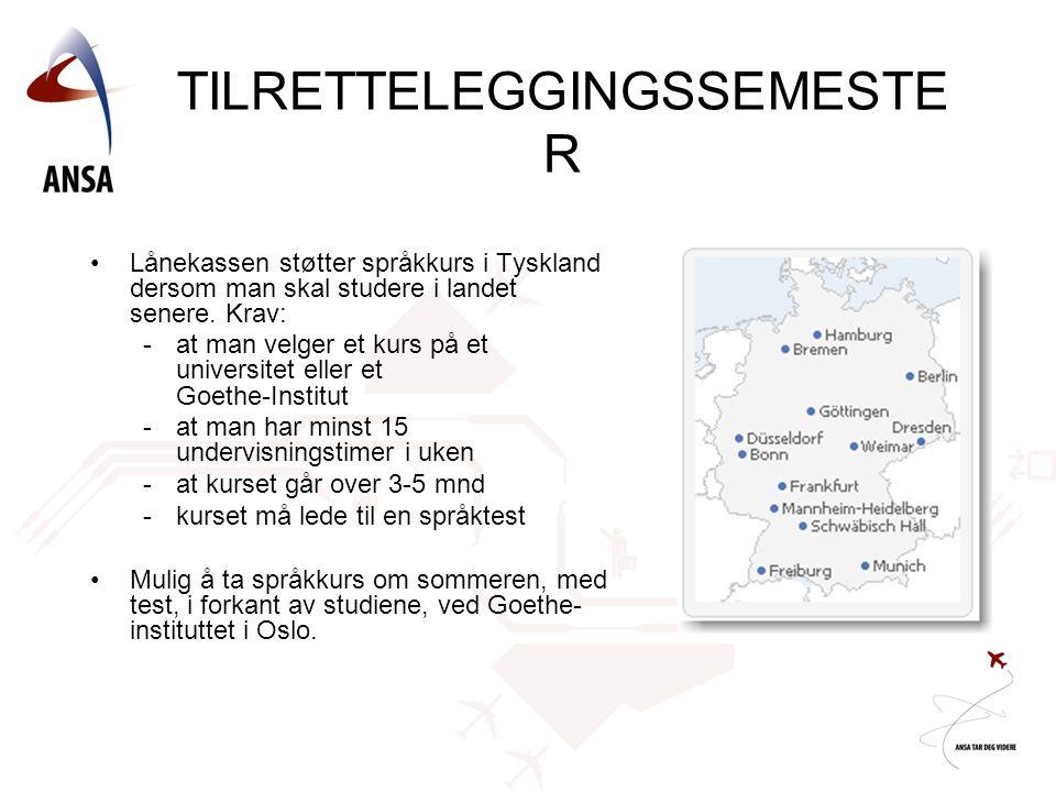 TILRETTELEGGINGSSEMESTE R •Lånekassen støtter språkkurs i Tyskland dersom man skal studere i landet senere. Krav: - at man velger et kurs på et univer