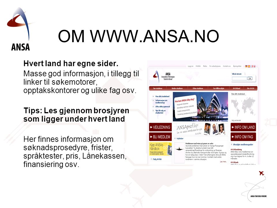 Hvert land har egne sider. Masse god informasjon, i tillegg til linker til søkemotorer, opptakskontorer og ulike fag osv. Tips: Les gjennom brosjyren