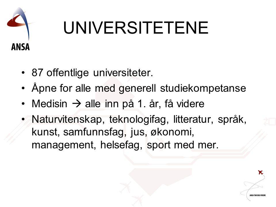 UNIVERSITETENE •87 offentlige universiteter. •Åpne for alle med generell studiekompetanse •Medisin  alle inn på 1. år, få videre •Naturvitenskap, tek