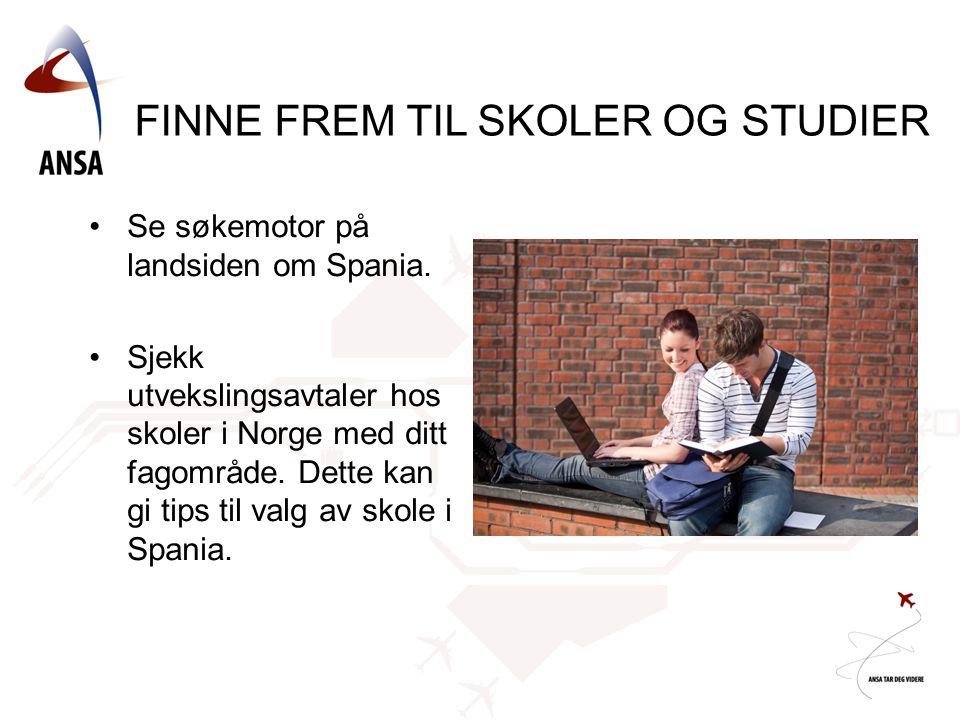 •Se søkemotor på landsiden om Spania. •Sjekk utvekslingsavtaler hos skoler i Norge med ditt fagområde. Dette kan gi tips til valg av skole i Spania. F