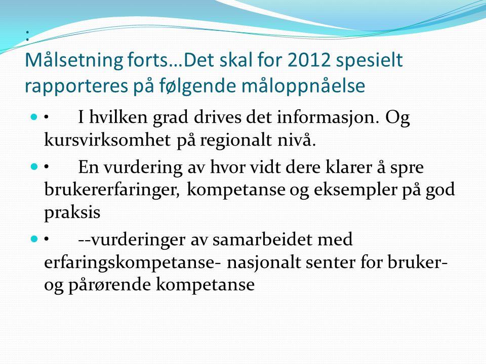 : Målsetning forts…Det skal for 2012 spesielt rapporteres på følgende måloppnåelse  • I hvilken grad drives det informasjon.