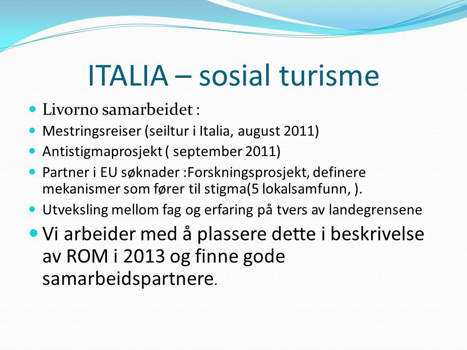 ITALIA – sosial turisme  Livorno samarbeidet :  Mestringsreiser (seiltur i Italia, august 2011)  Antistigmaprosjekt ( september 2011)  Partner i EU søknader :Forskningsprosjekt, definere mekanismer som fører til stigma(5 lokalsamfunn, ).