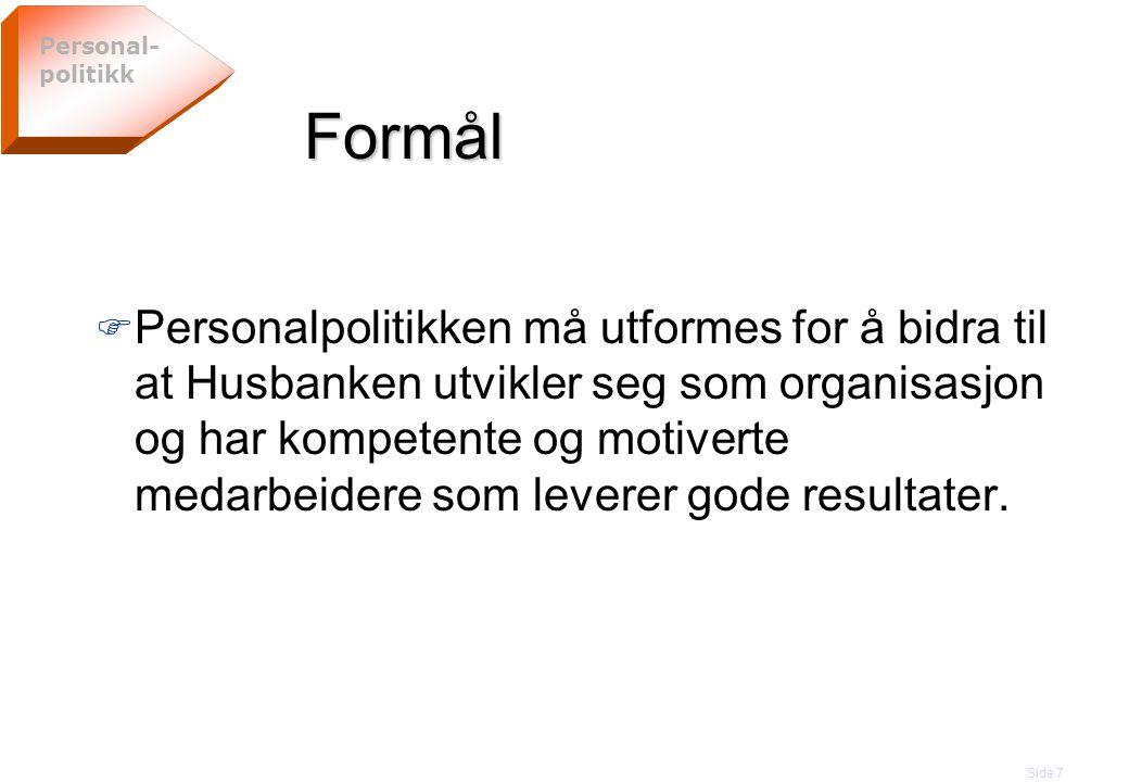 Side 8 Personalpolitikken Personalpolitikken skal bidra til å gjøre våre medarbeidere gode.