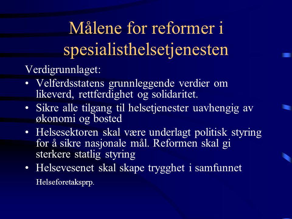 Målene for reformer i spesialisthelsetjenesten Verdigrunnlaget: •Velferdsstatens grunnleggende verdier om likeverd, rettferdighet og solidaritet.
