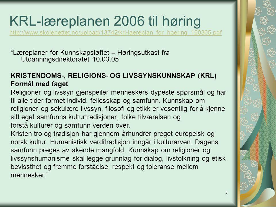5 KRL-læreplanen 2006 til høring http://www.skolenettet.no/upload/13742/krl-laereplan_for_hoering_100305.pdf http://www.skolenettet.no/upload/13742/kr