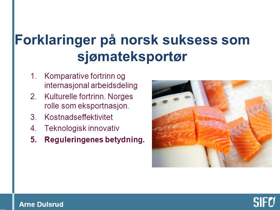 Arne Dulsrud Forklaringer på norsk suksess som sjømateksportør 1.Komparative fortrinn og internasjonal arbeidsdeling 2.Kulturelle fortrinn. Norges rol