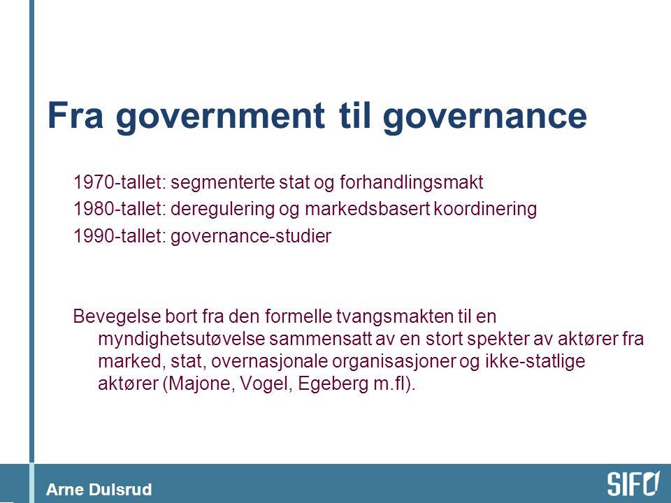 Arne Dulsrud Fra government til governance 1970-tallet: segmenterte stat og forhandlingsmakt 1980-tallet: deregulering og markedsbasert koordinering 1