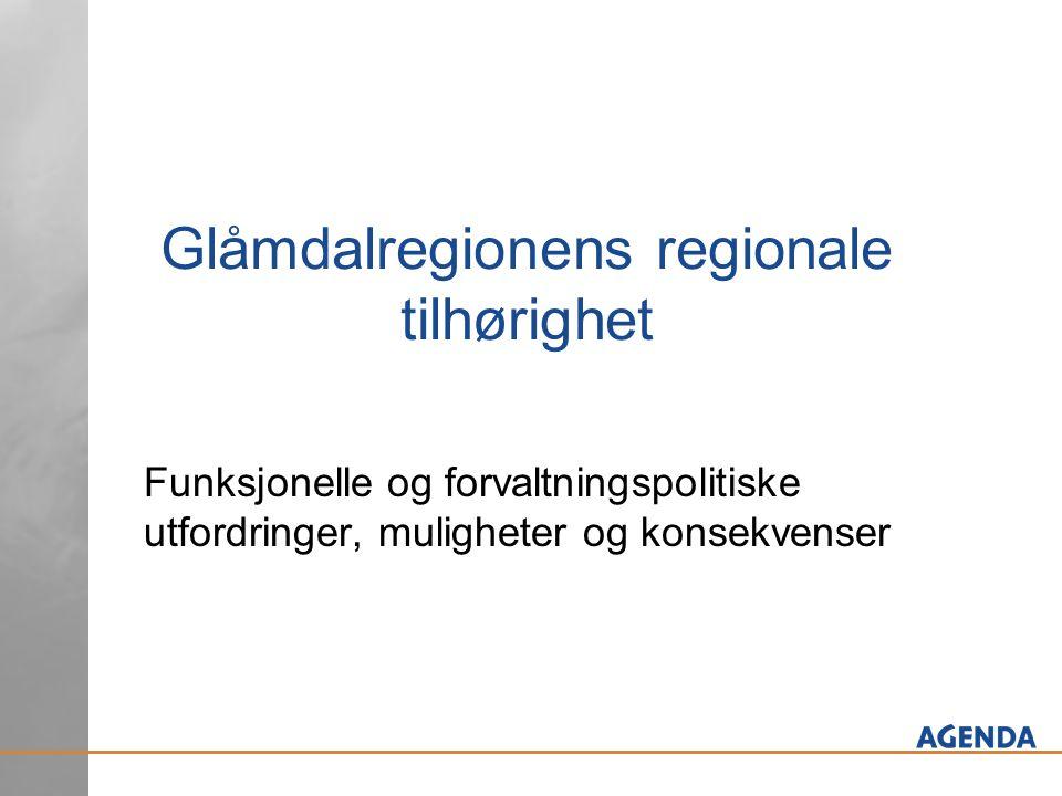 Funksjonelle og forvaltningspolitiske utfordringer, muligheter og konsekvenser Glåmdalregionens regionale tilhørighet
