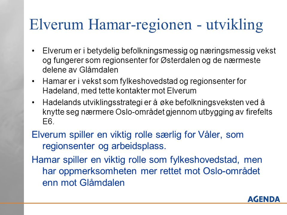 Elverum Hamar-regionen - utvikling •Elverum er i betydelig befolkningsmessig og næringsmessig vekst og fungerer som regionsenter for Østerdalen og de