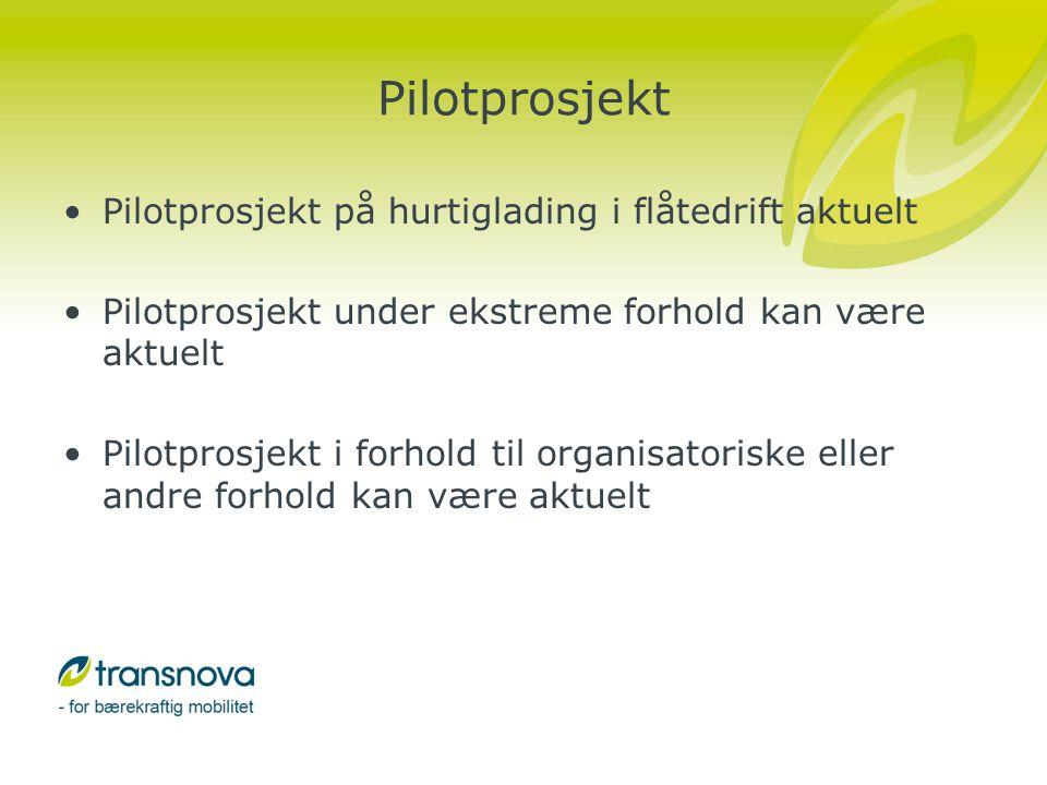 Pilotprosjekt •Pilotprosjekt på hurtiglading i flåtedrift aktuelt •Pilotprosjekt under ekstreme forhold kan være aktuelt •Pilotprosjekt i forhold til organisatoriske eller andre forhold kan være aktuelt