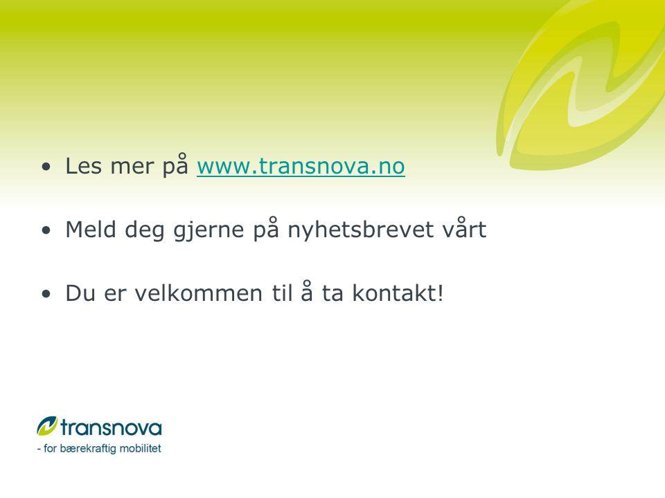 •Les mer på www.transnova.nowww.transnova.no •Meld deg gjerne på nyhetsbrevet vårt •Du er velkommen til å ta kontakt!