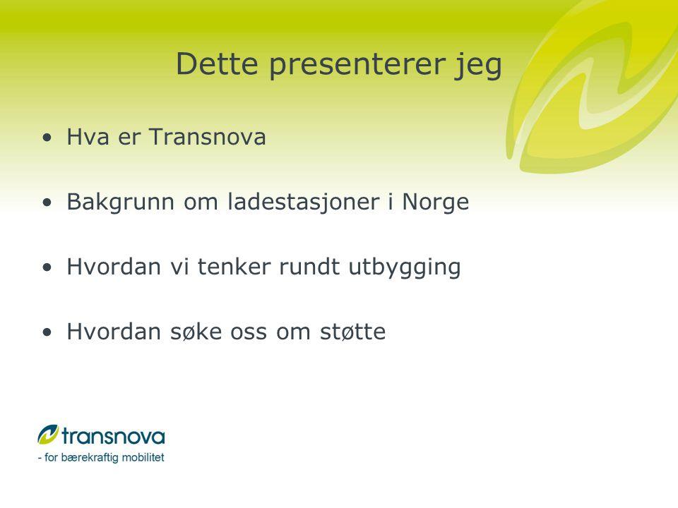 Dette presenterer jeg •Hva er Transnova •Bakgrunn om ladestasjoner i Norge •Hvordan vi tenker rundt utbygging •Hvordan søke oss om støtte