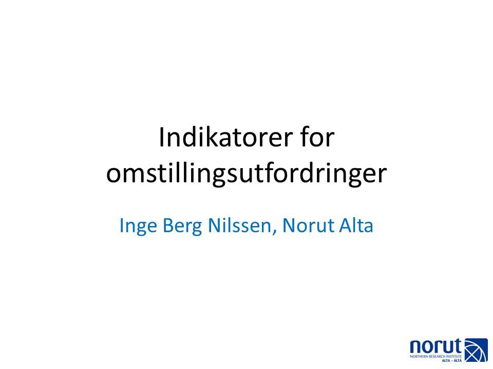 Indikatorer for omstillingsutfordringer Inge Berg Nilssen, Norut Alta