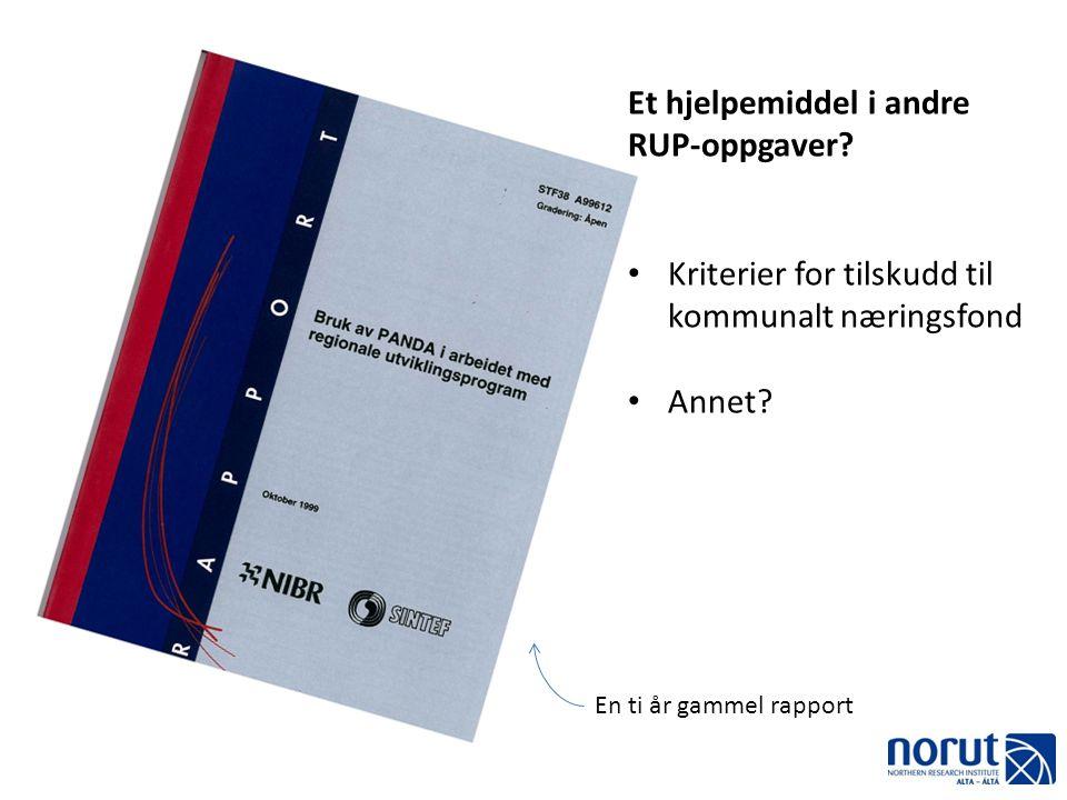 En ti år gammel rapport Et hjelpemiddel i andre RUP-oppgaver? • Kriterier for tilskudd til kommunalt næringsfond • Annet?
