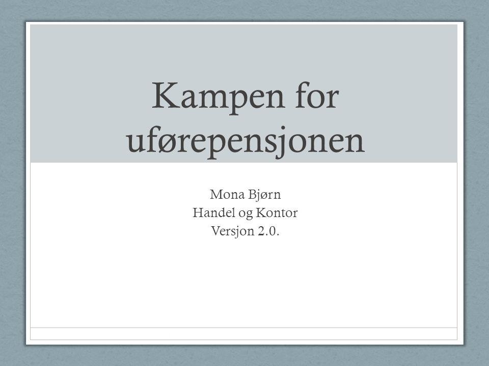 Kampen for uførepensjonen Mona Bjørn Handel og Kontor Versjon 2.0.