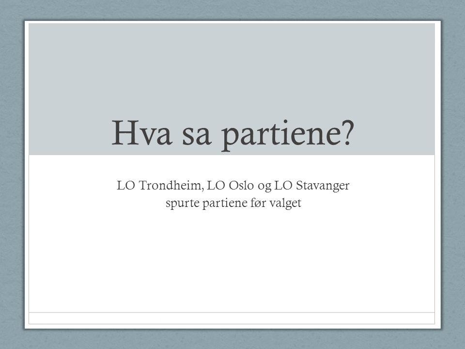 Hva sa partiene? LO Trondheim, LO Oslo og LO Stavanger spurte partiene før valget